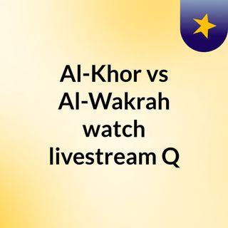 Al-Khor vs Al-Wakrah watch livestream Q