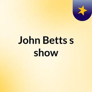 John Betts's show