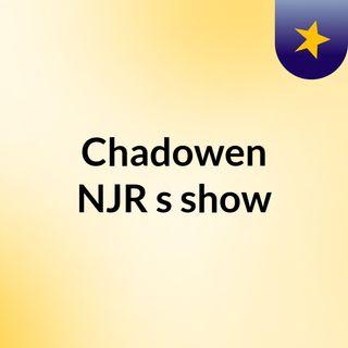 Chadowen NJR's show
