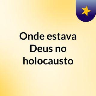Onde estava Deus no holocausto