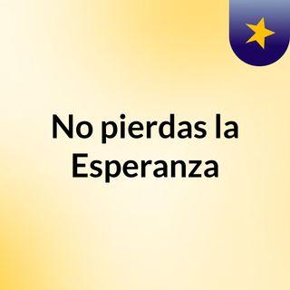 No pierdas la Esperanza