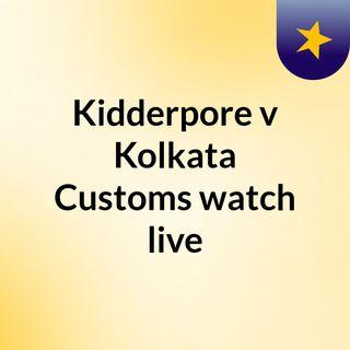 Kidderpore v Kolkata Customs watch live