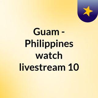 Guam - Philippines watch livestream  10