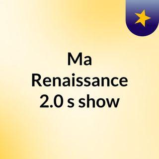Episode 1 - Ma Renaissance 2.0