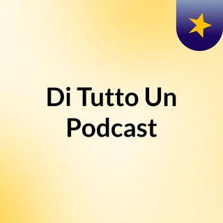 Di Tutto Un Podcast