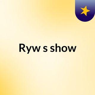 Ryw's show