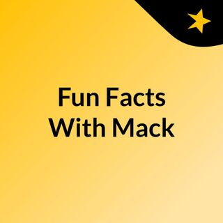 Fun Facts With Mack