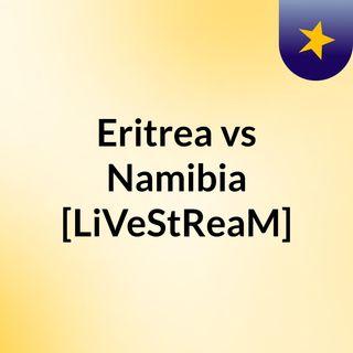 Eritrea vs Namibia [LiVeStReaM]