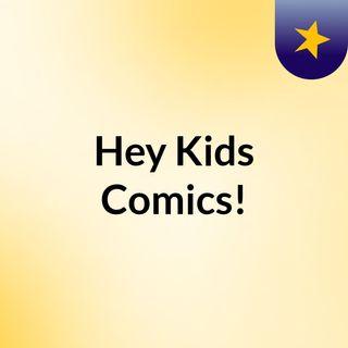 Hey Kids, Comics!