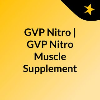 GVP Nitro | GVP Nitro Muscle Supplement