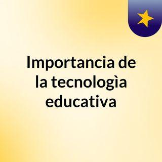Importancia de la tecnologia educativa en el aprendizaje