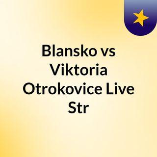 Blansko vs Viktoria Otrokovice Live Str
