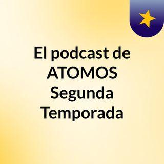 El podcast de ATOMOS Epi. 03