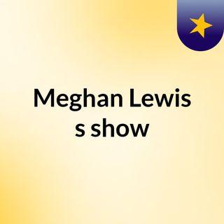 Meghan Lewis's show