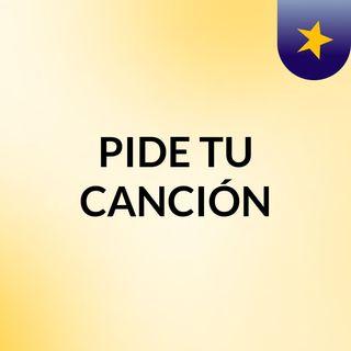 PIDE TU CANCIÓN