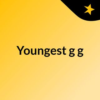 Youngest g g