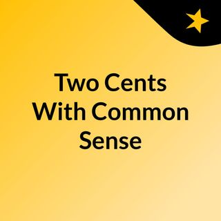 Intro: Two Cents With Common Sense