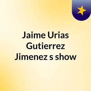 Jaime Urias Gutierrez Jimenez's show