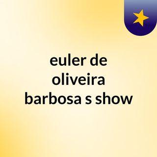 euler de oliveira barbosa's show