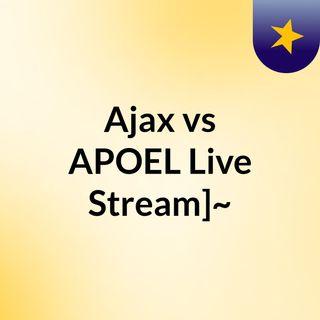 Ajax vs APOEL Live Stream]~