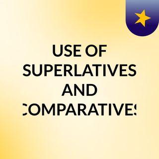 USE COMPARATIVE AND SUPERLATIVE ADJECTIVES