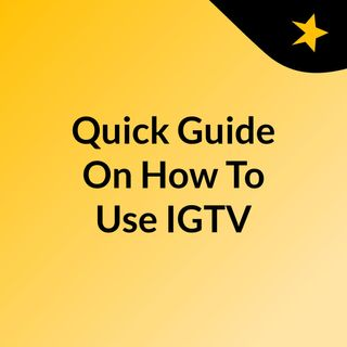Quick Guide On How To Use IGTV For Business To Stand Out This 2021