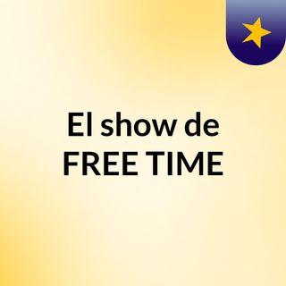 El show de FREE TIME