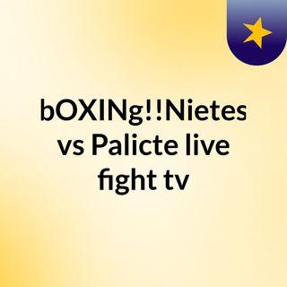 bOXINg!!Nietes vs Palicte live fight tv