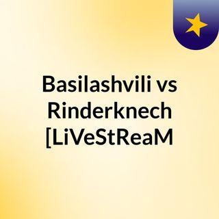 Basilashvili vs Rinderknech [LiVeStReaM