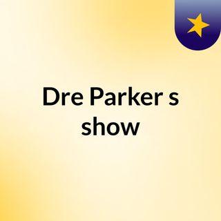 Dre Parker radio LIVE!