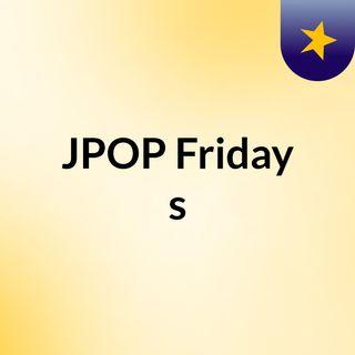 JPOP Friday's