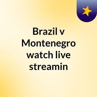 Brazil v Montenegro watch live streamin