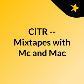 CiTR -- Mixtapes with Mc and Mac