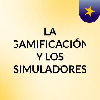 LA GAMIFICACIÓN Y LOS SIMULADORES
