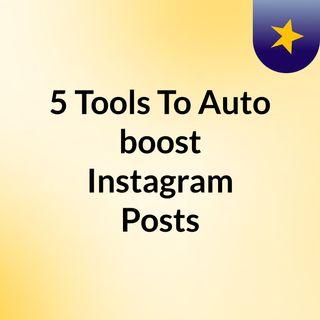 05 Most Potent Tools To Autoboost Instagram Posts