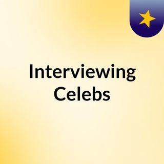 Interviewing Celebs