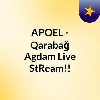 APOEL - Qarabağ Agdam Live'StReam!!
