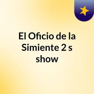 El Oficio de la Simiente 2's show