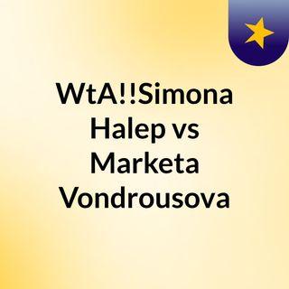 WtA!!Simona Halep vs Marketa Vondrousova