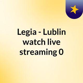 Legia - Lublin watch live streaming   0