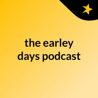 the Earley days ep 1