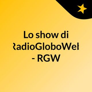 Lo show di RadioGloboWeb -  RGW