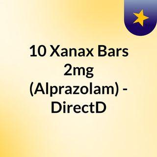10 Xanax Bars 2mg (Alprazolam) - DirectDrug