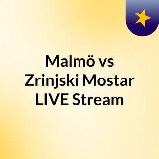Malmö vs Zrinjski Mostar LIVE Stream#