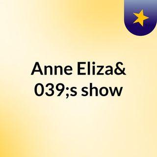 Anne Eliza's show