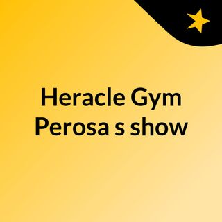 Heracle Gym Perosa's show