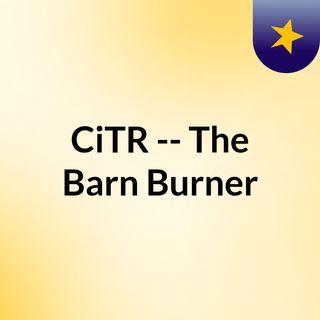CiTR -- The Barn Burner