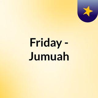 Friday - Jumuah