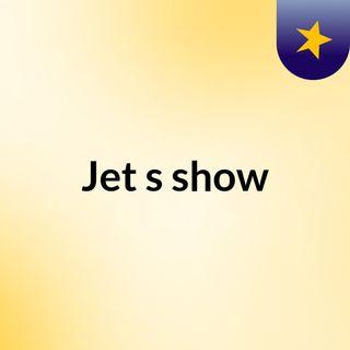 Jet's show