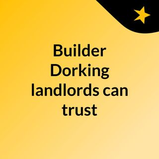 Builder Dorking landlords can trust - click now